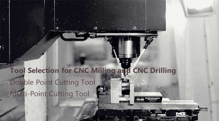 Tool Selection for CNC Milling and CNC Drilling