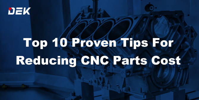 Top 10 Proven Tips For Reducing CNC Machined Parts Cost
